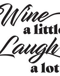 Wine a Little Laugh a lot Wall Quote by